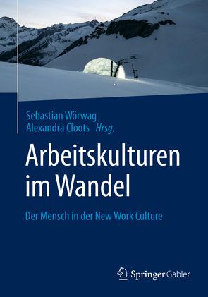 Arbeitskulturen im Wandel von Cloots,  Alexandra, Wörwag,  Sebastian