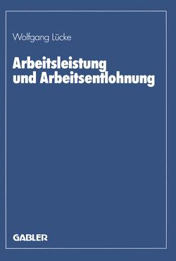 Arbeitsleistung und Arbeitsentlohnung von Lücke,  Wolfgang