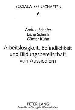Arbeitslosigkeit, Befindlichkeit und Bildungsbereitschaft von Aussiedlern von Kühn,  Günter, Schafer,  Andrea, Schenk,  Liane
