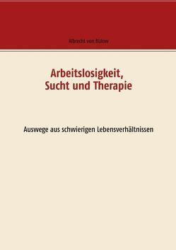 Arbeitslosigkeit, Sucht und Therapie von von Bülow,  Albrecht