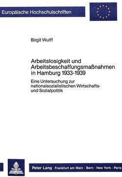 Arbeitslosigkeit und Arbeitsbeschaffungsmassnahmen in Hamburg 1933-1939 von Wulff,  Birgit