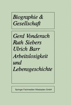 Arbeitslosigkeit und Lebensgeschichte von Barr,  Ulrich, Siebers,  Ruth, Vonderach,  Gerd