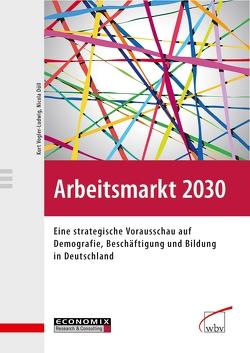 Arbeitsmarkt 2030 von Düll,  Nicola, Vogler-Ludwig,  Kurt