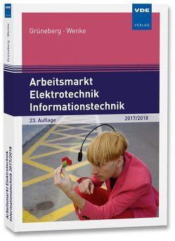 Arbeitsmarkt Elektrotechnik Informationstechnik 2017/2018 von Grüneberg,  Jürgen, Wenke,  Ingo-G.