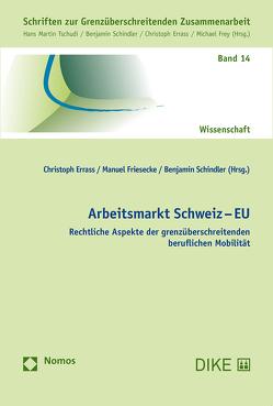 Arbeitsmarkt Schweiz – EU von Errass,  Christoph, Friesecke,  Manuel, Schindler,  Benjamin