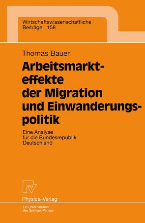 Arbeitsmarkteffekte der Migration und Einwanderungspolitik von Bauer,  Thomas