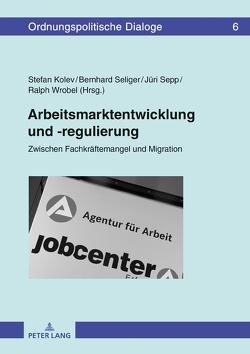 Arbeitsmarktentwicklung und -regulierung von Kolev,  Stefan, Seliger,  Bernhard, Sepp,  Jüri, Wrobel,  Ralph Michael