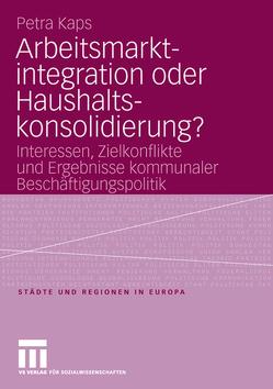 Arbeitsmarktintegration oder Haushaltskonsolidierung? von Kaps,  Petra