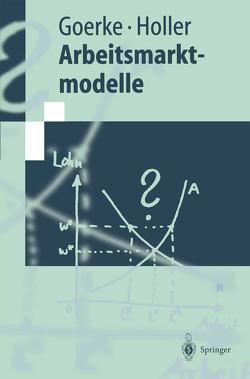 Arbeitsmarktmodelle von Goerke,  Laszlo, Holler,  Manfred J.
