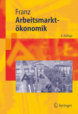 Arbeitsmarktökonomik von Franz,  Wolfgang