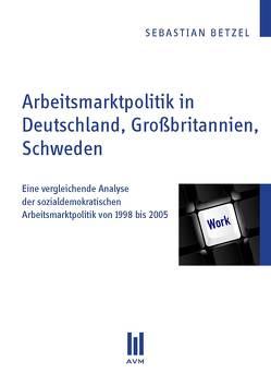 Arbeitsmarktpolitik in Deutschland, Großbritannien, Schweden von Betzel,  Sebastian