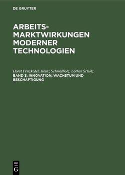 Arbeitsmarktwirkungen moderner Technologien / Innovation, Wachstum und Beschäftigung von Beutel,  Jörg, Penzkofer,  Horst, Schmalholz,  Heinz, Scholz,  Lothar