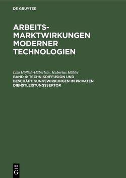 Arbeitsmarktwirkungen moderner Technologien / Technikdiffusion und Beschäftigungswirkungen im privaten Dienstleistungssektor von Häbler,  Hubertus, Höflich-Häberlein,  Lisa, Pfeiffer,  Ulrich, Thomae,  Matthias