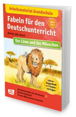 Arbeitsmaterial Grundschule. Fabeln für den Deutschunterricht. Der Löwe und das Mäuschen. Eine Fabel von Äsop von Lefin,  Petra, Lefin-Kirsch,  Monika