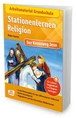 Arbeitsmaterial Grundschule. Stationenlernen Religion. Der Kreuzweg Jesu von Lefin,  Petra, Vaorin,  Britta