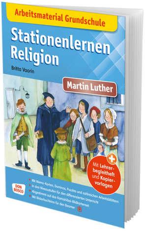 Arbeitsmaterial Grundschule. Stationenlernen Religion: Martin Luther von Lefin,  Petra, Vaorin,  Britta