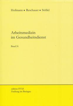 Arbeitsmedizin im Gesundheitsdienst von Hofmann,  Friedrich, Reschauer,  Georg, Stössel,  Ulrich