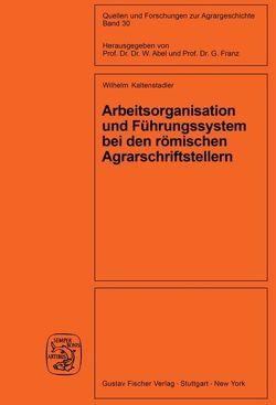 Arbeitsorganisation und Führungssystem bei den römischen Agrarschriftstellern (Cato, Varro, Columella) von Kaltenstadler,  Wilhelm