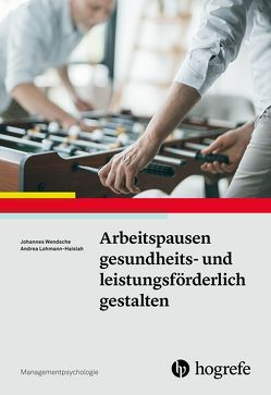 Arbeitspausen gesundheits- und leistungsförderlich gestalten von Lohmann-Haislah,  Andrea, Wendsche,  Johannes