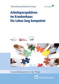 Arbeitsperspektiven im Krankenhaus: Ein Leben lang kompetent von Hahnenkamp,  Klaus, Hasebrook,  Joachim