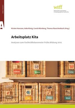 Arbeitsplatz Kita von Hanssen,  Kirsten, König,  Anke, Nürnberg,  Carola, Rauschenbach,  Thomas