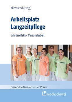 Arbeitsplatz Langzeitpflege von Arend,  Stefan, Klie,  Thomas