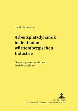 Arbeitsplatzdynamik in der baden-württembergischen Industrie von Strotmann,  Harald