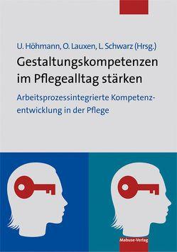 Gestaltungskompetenzen im Pflegealltag stärken von Höhmann,  Ulrike, Lauxen,  Oliver, Schwarz,  Laura