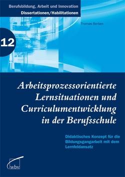 Arbeitsprozessorientierte Lernsituationen und Curriculumentwicklung in der Berufsschule von Berben,  Thomas