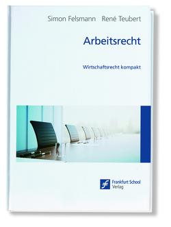 Arbeitsrecht von Felsmann,  Simon, Teubert,  René