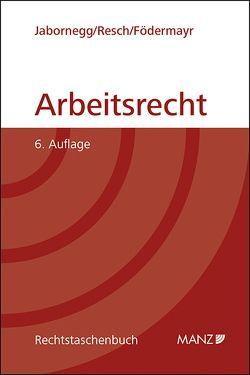 Arbeitsrecht von Födermayr,  Barbara, Jabornegg,  Peter, Resch,  Reinhard