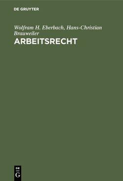 Arbeitsrecht von Brauweiler,  Hans-Christian, Eberbach,  Wolfram H.