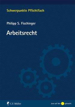 Arbeitsrecht von Fischinger,  Philipp S.