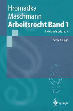 Arbeitsrecht Band 1 von Hromadka,  Wolfgang, Maschmann,  Frank