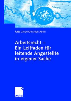 Arbeitsrecht – Ein Leitfaden für leitende Angestellte in eigener Sache von Abeln,  Christoph, Glock,  Jutta