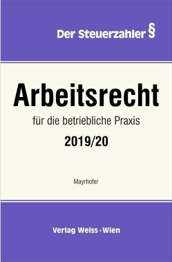 Arbeitsrecht für die betriebliche Praxis 2019/20 von Mayrhofer,  Karl