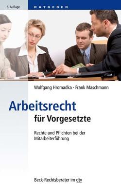 Arbeitsrecht für Vorgesetzte von Hromadka,  Wolfgang, Maschmann,  Frank