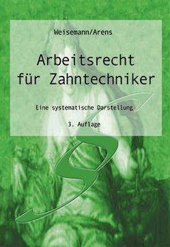 Arbeitsrecht für Zahntechniker von Arens,  Wolfgang, Weisemann,  Ulrich