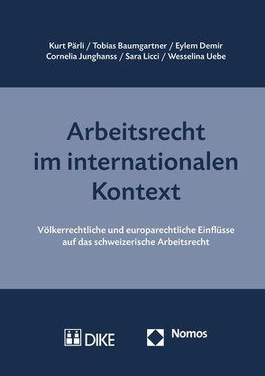 Arbeitsrecht im internationalen Kontext von Baumgartner,  Tobias, Demir,  Eylem, Junghanss,  Cornelia, Licci,  Sara, Pärli,  Kurt, Uebe,  Wesselina