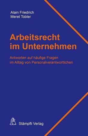 Arbeitsrecht im Unternehmen von Friedrich,  Alain, Tobler,  Meret