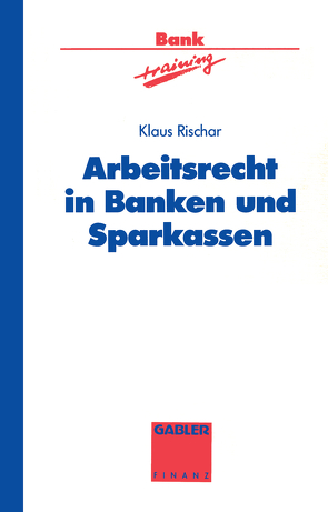 Arbeitsrecht in Banken und Sparkassen von Rischar,  Klaus