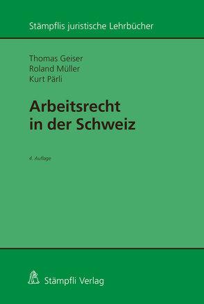 Arbeitsrecht in der Schweiz von Geiser,  Thomas, Mueller,  Roland, Pärli,  Kurt