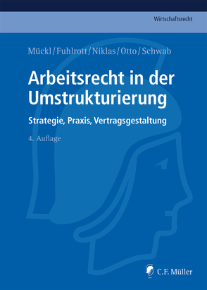 Arbeitsrecht in der Umstrukturierung von Fuhlrott,  Michael, Mückl,  Patrick, Niklas,  Thomas, Otto,  Alexandra, Schwab,  Stefan