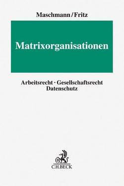 Arbeitsrecht und Compliance in Matrixorgansationen von Fritz,  Hans-Joachim, Maschmann,  Frank
