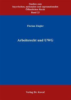 Arbeitsrecht und UWG von Ziegler,  Florian