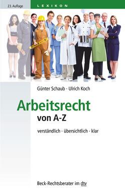 Arbeitsrecht von A-Z von Koch,  Ulrich, Schaub,  Günter