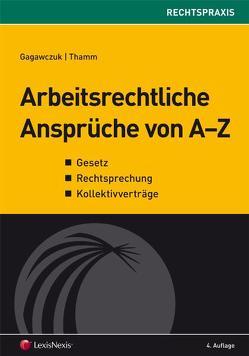 Arbeitsrechtliche Ansprüche von A – Z von Gagawczuk,  Walter, Thamm,  Andreas