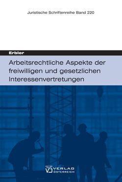 Arbeitsrechtliche Aspekte der freiwilligen und gesetzlichen Interessenvertretungen von Erbler,  Claudia