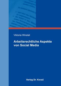 Arbeitsrechtliche Aspekte von Social Media von Winstel,  Viktoria