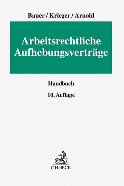 Arbeitsrechtliche Aufhebungsverträge von Arnold,  Christian, Bauer,  Jobst-Hubertus, Krieger,  Steffen